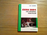 EURO 2004 sau INFERNUL VEDETELOR  - Ilie Dobre ( autograf ) - Paralela 45, 2004