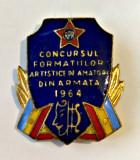 INSIGNA CONCURSUL FORMATIILOR ARTISTICE DE AMATORI DIN ARMATA 1964 RPR MApN