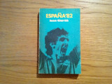 IOAN CHIRILA (autograf) - Espana`82 - Editura Sport Turism, 1982, 301 p.