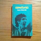 IOAN CHIRILA (autograf) - Espana`82 - Editura Sport Turism, 1982, 301 p. - Carte sport