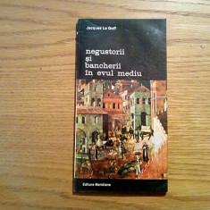 NEGUSTORII SI BANCHERII IN EVUL MEDIU - Jacques Le Goff - Meridiane, 1994, 143p. - Istorie