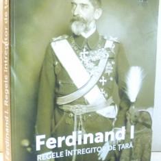 FERDINAND I, REGELE INTREGITOR DE TARA de ION BULEI, IOAN SCURTU, NARCIS DORIN ION, 2017 - Istorie