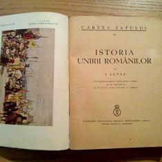 ISTORIA UNIRII ROMANILOR - I. Lupas - Cartea Satului, 1937, 405 p., Alta editura