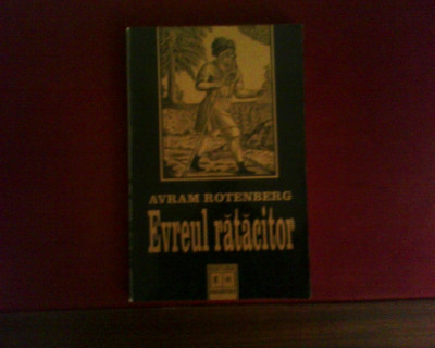 Avram Rotenberg Evreul ratacitor. Istoria si manipularea unui mit, ed. princeps foto