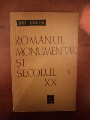 ROMANUL MONUMENTAL SI SECOLUL XX de ION IANOSI , 1963 foto