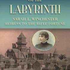 Captive of the Labyrinth: Sarah L. Winchester, Heiress to the Rifle Fortune - Carte in engleza