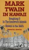 Mark Twain in Hawaii: Roughing It in the Sandwich Islands: Hawaii in the 18060s