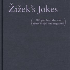 Zizek's Jokes: Did You Hear the One about Hegel and Negation? - Carte in engleza