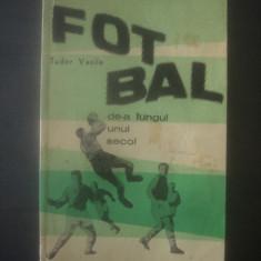 TUDOR VASILE - FOTBAL DE-A LUNGUL UNUI SECOL, Alta editura