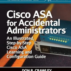 Cisco Asa for Accidental Administrators: An Illustrated Step-By-Step Asa Learning and Configuration Guide - Carte in engleza