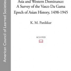 Asia and Western Dominance: A Survey of the Vasco Da Gama Epoch of Asian History, 1498-1945