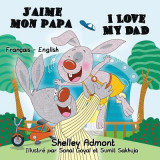 J'Aime Mon Papa I Love My Dad: French English Bilingual Edition