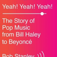 Yeah! Yeah! Yeah!: The Story of Pop Music from Bill Haley to Beyonce - Carte in engleza