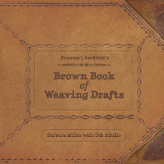 Frances L. Goodrich's Brown Book of Weaving Drafts - Carte in engleza