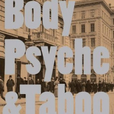 Body Psyche & Taboo: Vienna Actionism and Early Vienna Modernism - Carte in engleza