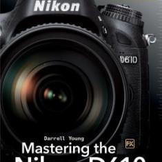 Mastering the Nikon D610 - Carte in engleza