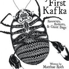 My First Kafka: Runaways, Rodents, and Giant Bugs - Carte in engleza