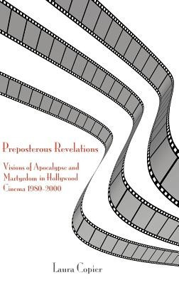Preposterous Revelations: Visions of Apocalypse and Martyrdom in Hollywood Cinema 1980-2000 foto mare