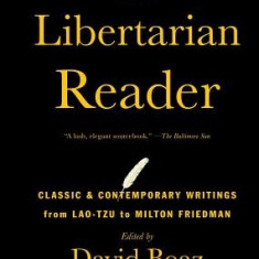The Libertarian Reader: Classic & Contemporary Writings from Lao-Tzu to Milton Friedman - Carte in engleza