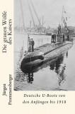 Die Grauen Wolfe Des Kaisers: Deutsche U-Boote Von Den Anfangen Bis 1918