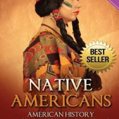 Native Americans: American History: An Overview of Native American History - Your Guide to Native People, Indians, & Indian History - Carte in engleza