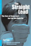 The Straight Lead: The Core of Bruce Lee's Jun Fan Jeet Kune Do