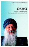 Osho: Living Dangerously: Ordinary Enlightenment for Extraordinary Times