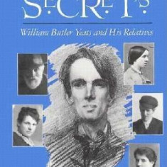 Family Secrets: William Butler Yeats and His Relatives - Carte in engleza
