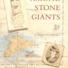 Among Stone Giants: The Life of Katherine Routledge and Her Remarkable Expedition to Easter Island - Carte in engleza