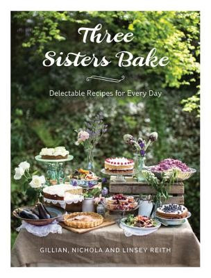 Three Sisters Bake: Delectable Recipes for Every Day foto