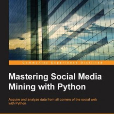 Mastering Social Media Mining with Python - Carte in engleza