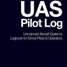Uas Pilot Log: Unmanned Aircraft Systems Logbook for Drone Pilots & Operators (Dark Blue) - Carte in engleza