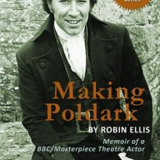 Making Poldark: Memoir of a BBC/Masterpiece Theatre Actor (2015 Edition) - Carte in engleza