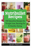 Nutribullet Recipes: 150 Smoothie Recipes for Weight Loss, Burning Fat & Healthy Eating