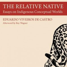 The Relative Native: Essays on Indigenous Conceptual Worlds - Carte in engleza