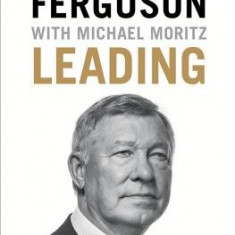 Leading: Learning from Life and My Years at Manchester United - Carte in engleza