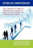 Score de Competencias: Como Transformar El Modelo de Competencias de Su Empresa En Un Sistema de Scores Asociado a Los Procesos Clave de Su