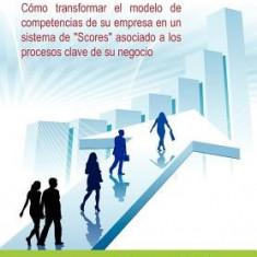 Score de Competencias: Como Transformar El Modelo de Competencias de Su Empresa En Un Sistema de Scores Asociado a Los Procesos Clave de Su - Carte in engleza