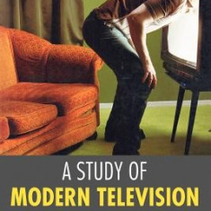 A Study of Modern Television: Thinking Inside the Box - Carte in engleza