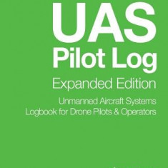 Uas Pilot Log Expanded Edition: Unmanned Aircraft Systems Logbook for Drone Pilots & Operators - Carte in engleza