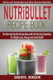 Nutribullet Recipe Book: The New Nutribullet Recipe Book with Fat Burning Smoothies for Weight Loss, Energy and Good Health - Works with Nutrib