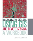 Making Spatial Decisions Using GIS and Remote Sensing: A Workbook [With CDROM]