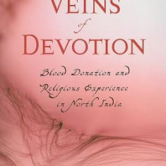 Veins of Devotion: Blood Donation and Religious Experience in North India - Carte in engleza