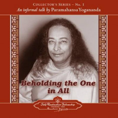 Beholding the One in All: An Informal Talk by Paramahansa Yogananda - Carte in engleza