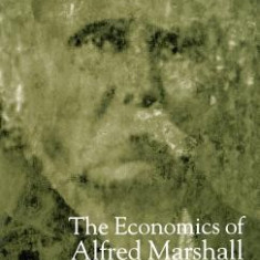 The Economics of Alfred Marshall: Revisiting Marshall's Legacy - Carte in engleza