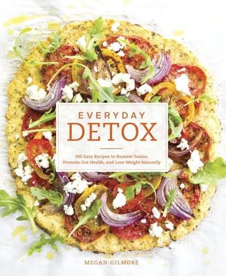 Everyday Detox: 100 Easy Recipes to Remove Toxins, Promote Gut Health, and Lose Weight Naturally foto