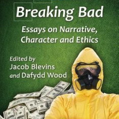 The Methods of Breaking Bad: Essays on Narrative, Character and Ethics - Carte in engleza