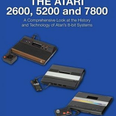 The Atari 2600, 5200 and 7800: A Comprehensive Look at the History and Technology of Atari's 8-Bit Systems - Carte in engleza