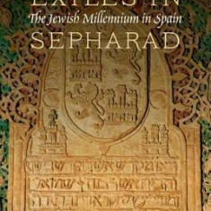 Exiles in Sepharad: The Jewish Millennium in Spain - Carte in engleza
