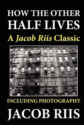 How the Other Half Lives: A Jacob Riis Classic (Including Photography) foto